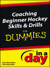 Coaching Beginner Hockey Skills and Drills In a Day For Dummies (eBook)